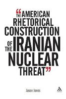 The American Rhetorical Construction of the Iranian Nuclear Threat: Before World War III (Paperback)