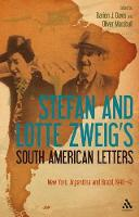 Stefan and Lotte Zweig's South American Letters: New York, Argentina and Brazil, 1940-42 (Paperback)