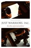 Just Warriors, Inc.: The Ethics of Privatized Force - Think Now (Hardback)
