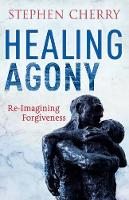 Healing Agony: Re-Imagining Forgiveness (Paperback)