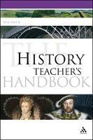 The History Teacher's Handbook - Continuum Education Handbooks (Paperback)