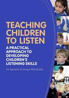 Teaching Children to Listen: A Practical Approach to Developing Children's Listening Skills (Paperback)