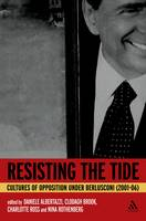 Resisting the Tide: Cultures of Opposition Under Berlusconi (2001-06) (Paperback)