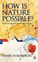 How is Nature Possible?: Kant's Project in the First Critique (Hardback)