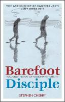 Barefoot Disciple: Walking the Way of Passionate Humility - The Archbishop of Canterbury's Lent Book 2011 (Paperback)