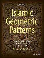 Islamic Geometric Patterns: Their Historical Development and Traditional Methods of Construction (Hardback)