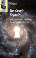 The Cosmic Keyhole: How Astronomy Is Unlocking the Secrets of the Universe - Astronomers' Universe (Hardback)