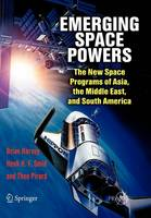 Emerging Space Powers: The New Space Programs of Asia, the Middle East and South-America - Springer Praxis Books (Paperback)