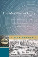 Full Meridian of Glory: Perilous Adventures in the Competition to Measure the Earth (Paperback)