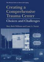 Creating a Comprehensive Trauma Center: Choices and Challenges - Springer Series on Stress and Coping (Paperback)