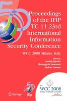 Proceedings of the IFIP TC 11 23rd International Information Security Conference: IFIP 20th World Computer Congress, IFIP SEC'08, September 7-10, 2008, Milano, Italy - IFIP Advances in Information and Communication Technology 278 (Paperback)