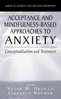 Acceptance- and Mindfulness-Based Approaches to Anxiety: Conceptualization and Treatment - Series in Anxiety and Related Disorders (Paperback)
