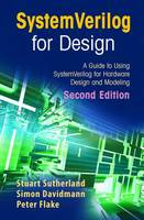 SystemVerilog for Design Second Edition: A Guide to Using SystemVerilog for Hardware Design and Modeling (Paperback)