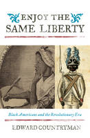 Enjoy the Same Liberty: Black Americans and the Revolutionary Era - The African American Experience Series (Hardback)