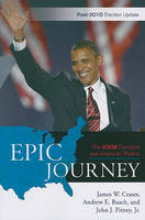 Epic Journey: The 2008 Elections and American Politics: Post 2010 Election Update (Paperback)