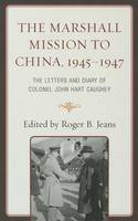 The Marshall Mission to China, 1945-1947: The Letters and Diary of Colonel John Hart Caughey (Hardback)