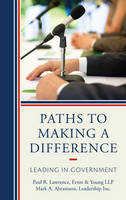 Paths to Making a Difference: Leading in Government (Hardback)