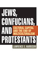 Jews, Confucians, and Protestants: Cultural Capital and the End of Multiculturalism (Hardback)