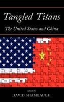 Tangled Titans: The United States and China (Hardback)