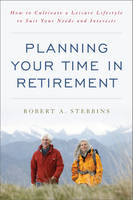 Planning Your Time in Retirement: How to Cultivate a Leisure Lifestyle to Suit Your Needs and Interests (Hardback)
