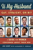 Is My Husband Gay, Straight, or Bi?: A Guide for Women Concerned about Their Men (Hardback)