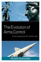 The Evolution of Arms Control: From Antiquity to the Nuclear Age - Weapons of Mass Destruction (Paperback)