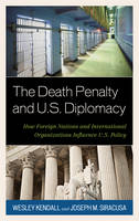 The Death Penalty and U.S. Diplomacy: How Foreign Nations and International Organizations Influence U.S. Policy (Hardback)