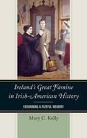Ireland's Great Famine in Irish-American History: Enshrining a Fateful Memory (Hardback)