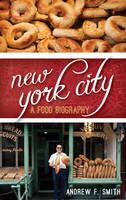 New York City: A Food Biography - Big City Food Biographies (Hardback)
