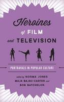 Heroines of Film and Television: Portrayals in Popular Culture (Hardback)