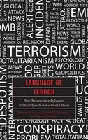 Language of Terror: How Neuroscience Influences Political Speech in the United States (Hardback)