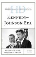 Historical Dictionary of the Kennedy-Johnson Era - Historical Dictionaries of U.S. Politics and Political Eras (Hardback)