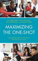 Maximizing the One-Shot: Connecting Library Instruction with the Curriculum (Hardback)