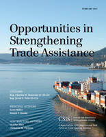 Opportunities in Strengthening Trade Assistance: A Report of the CSIS Congressional Task Force on Trade Capacity Building - CSIS Reports (Paperback)