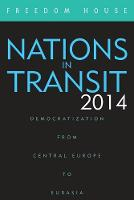 Nations in Transit 2014: Democratization from Central Europe to Eurasia - Nations in Transit (Paperback)