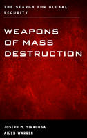 Weapons of Mass Destruction: The Search for Global Security - Weapons of Mass Destruction (Hardback)