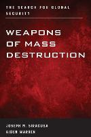 Weapons of Mass Destruction: The Search for Global Security - Weapons of Mass Destruction (Paperback)