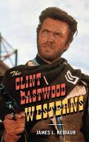 The Clint Eastwood Westerns (Hardback)
