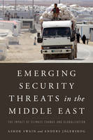 Emerging Security Threats in the Middle East: The Impact of Climate Change and Globalization (Hardback)