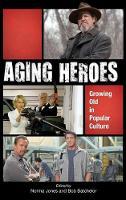 Aging Heroes: Growing Old in Popular Culture (Hardback)