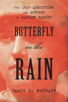 Butterfly in the Rain: The 1927 Abduction and Murder of Marion Parker (Hardback)