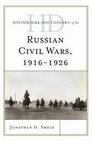 Historical Dictionary of the Russian Civil Wars, 1916-1926 - Historical Dictionaries of War, Revolution, and Civil Unrest 2 Volumes (Hardback)