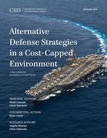 Alternative Defense Strategies in a Cost-Capped Environment - CSIS Reports (Paperback)