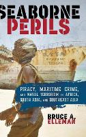 Seaborne Perils: Piracy, Maritime Crime, and Naval Terrorism in Africa, South Asia, and Southeast Asia (Hardback)