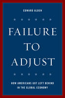 Failure to Adjust: How Americans Got Left Behind in the Global Economy - A Council on Foreign Relations Book (Hardback)