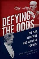 Defying the Odds: The 2016 Elections and American Politics (Hardback)