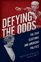 Defying the Odds: The 2016 Elections and American Politics (Paperback)