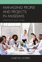 Managing People and Projects in Museums: Strategies that Work - American Association for State and Local History (Hardback)