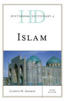Historical Dictionary of Islam - Historical Dictionaries of Religions, Philosophies, and Movements Series (Hardback)