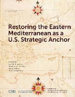 Restoring the Eastern Mediterranean as a U.S. Strategic Anchor - CSIS Reports (Paperback)